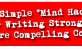 "1 Simple ""Mind Hack"" for Writing Stronger, More Compelling Copy"