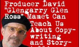 "What Hollywood Producer David ""Glengarry Glen Ross"" Mamet Can Teach Us About Copywriting and Storytelling"
